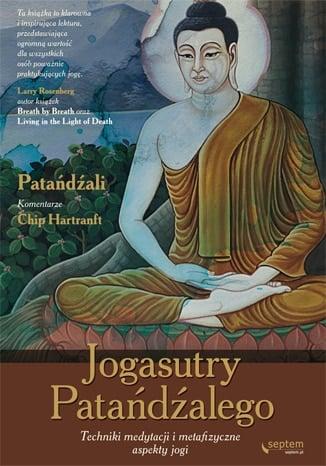 Jogasutry Patańdźalego.Techniki medytacji i metafizyczne aspekty jogi – fragment drugi. Chip Hartranft