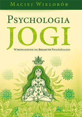 """Filozofia jogiczna wreszcie logiczna. """"Psychologię jogi"""" Macieja Wieloboba recenzuje Magdalena Gąsior"""
