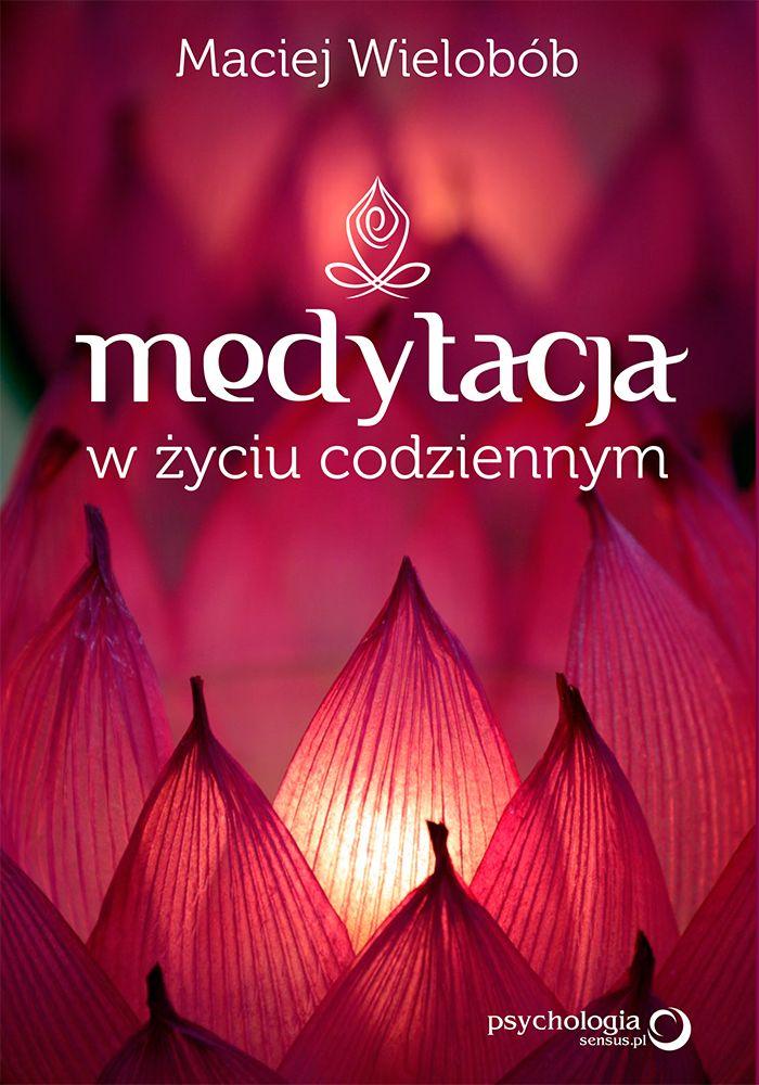 """Refleksje o książce Macieja Wieloboba """"Medytacja w życiu codziennym"""". Anna Haracz"""
