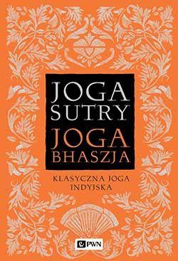 Jogasutry powracają w wielkim stylu. Klasyczna joga indyjska – Leon Cyboran. Recenzja