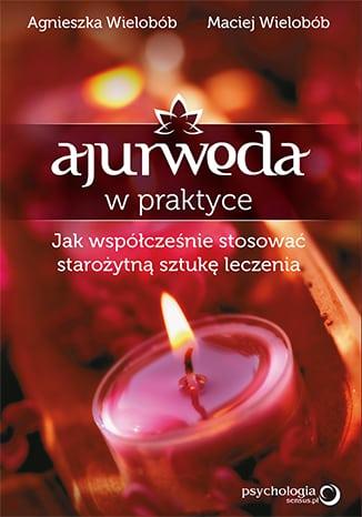 """""""Ajurweda w praktyce"""" – nowa książka Agnieszki i Macieja Wielobobów"""