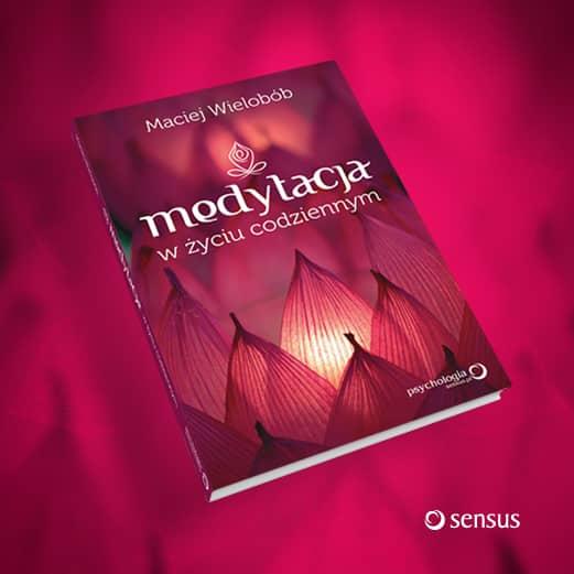 """""""Medytacja w życiu codziennym"""" – kilka słów o książce. Dorota Zdrzałek"""