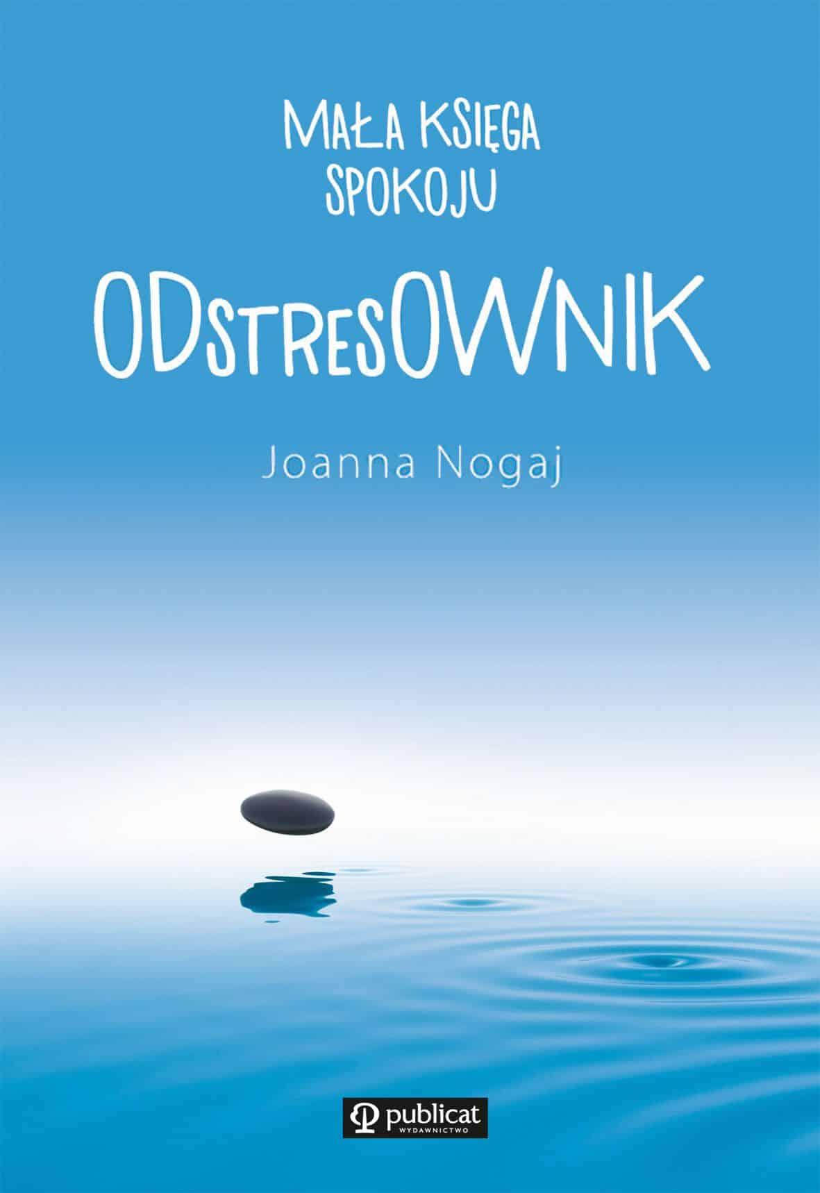 """Mała księga spokoju. ODstresOWNIK"" Joanny Nogaj"