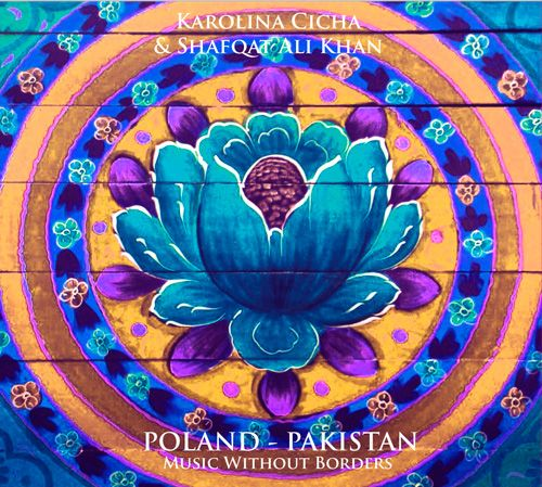 "Karolina Cicha & Shafqat Ali Khan ""Poland – Pakistan. Music without Borders"""
