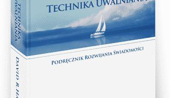 Technika Uwalniania – podręcznik rozwijania świadomości Davida R. Hawkinsa