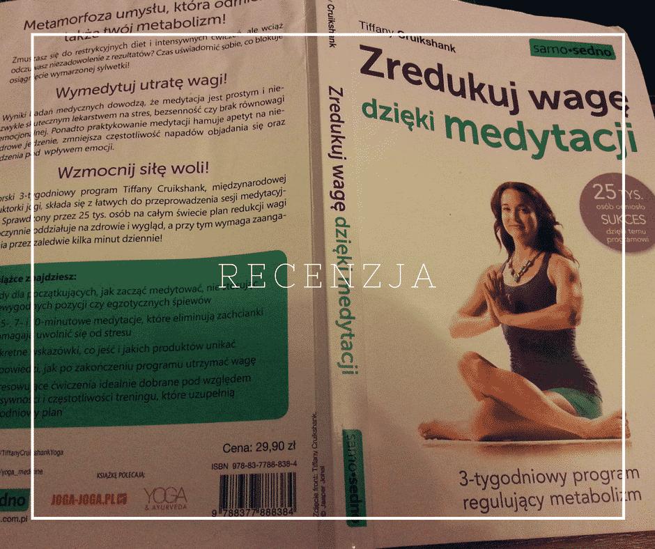 """""""Zredukuj wagę dzięki medytacji"""" – recenzja książki Tiffany Cruikshank – Ola Uruszczak"""